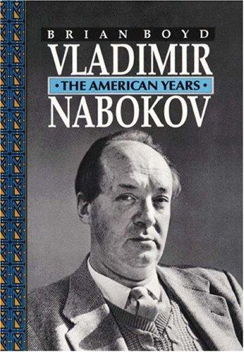 Vladimir Nabokov : The American Years, Brian Boyd