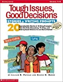 Tough Issues, Good Decisions: Stories & Writing Prompts: 20 Reproducible Stories & Writing Prompts That Get Kids Discussing, Writing, and Making Good Choices In and Out of School