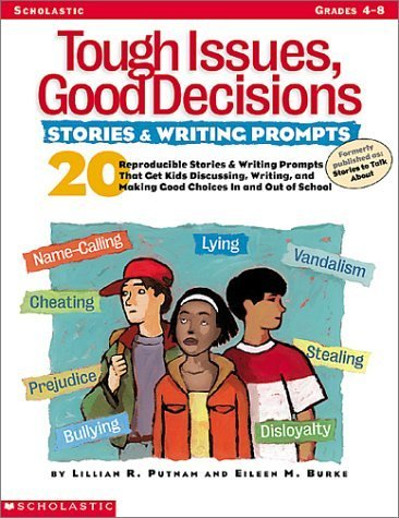 Tough Issues, Good Decisions: Stories & Writing Prompts: 20 Reproducible Stories & Writing Prompts That Get Kids