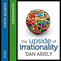 The Upside of Irrationality: The Unexpected Benefits of Defying Logic at Work and at Home Audiobook by Dan Ariely Narrated by Simon Jones