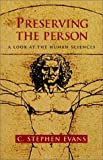 Preserving the Person: A Look at the Human Sciences (1573830259) by Evans, C. Stephen