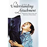 Understanding Attachment: Parenting, Child Care, and Emotional Developmentby Jean Mercer