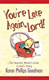You're Late Again, Lord! The Impatient Woman's Guide to God's Timing (1586604104) by Karon Phillips Goodman