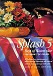 Splash 5: Best of Watercolor : The Gl...