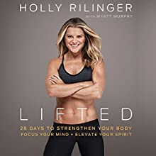 Lifted: 28 Days to Focus Your Mind, Strengthen Your Body, and Elevate Your Spirit | Livre audio Auteur(s) : Holly Rilinger Narrateur(s) : Holly Rilinger
