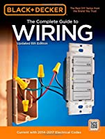 Black & Decker The Complete Guide to Wiring, Updated 6th Edition: Current with 2014-2017 Electrical Codes