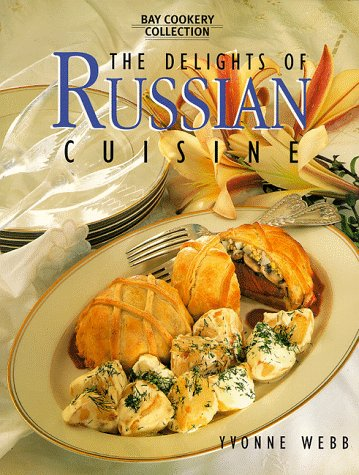 The Delights of Russian Cuisine (Bay Books Cookery Collection) by Yvonne Webb