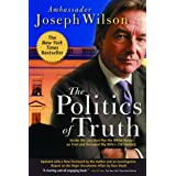 The Politics of Truth: A Diplomat's Memoir: Inside the Lies that Led to War and Betrayed My Wife's CIA Identity ~ Joseph C. Wilson