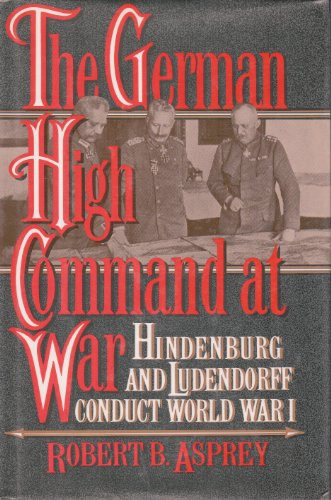 the-german-high-command-at-war-hindenburg-and-ludendorff-conduct-world-war-i