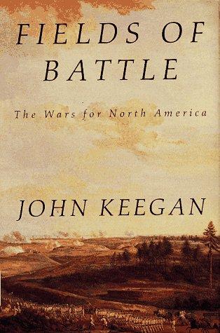Fields of Battle: The Wars for North America, John Keegan