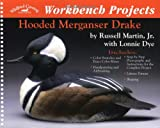 Workbench Projects: Hooded Merganser Drake (Wildfowl Carving Magazine Workbench Projects)