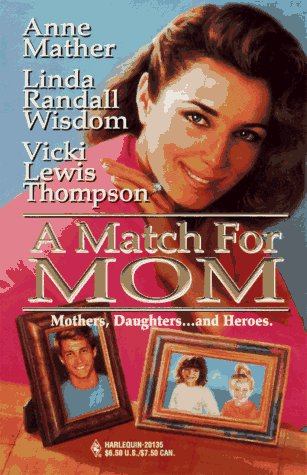Match For Mom (By Request) (Harlequin by Request), Anne Mather, Linda Randall Wisdom, Vicki Lewis Thompson