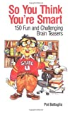 So You Think You're Smart: 150 Fun and Challenging Brain Teasers Reviews