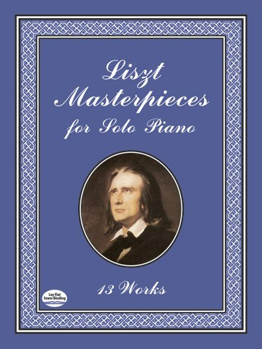 Liszt Masterpieces for Solo Piano: 13 Works (Dover Music for Piano)