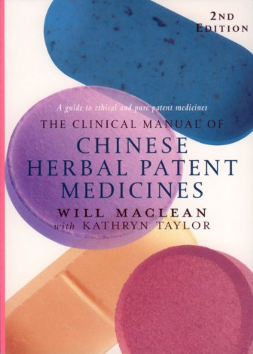 Clinical Manual of Chinese Herbal Patent Medicines, 3rd Edition: A Guide to Ethical and Pure Patent Medicines