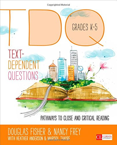Text-Dependent Questions, Grades K-5: Pathways to Close and Critical Reading (Corwin Literacy) (Douglas Fisher And Nancy Frey compare prices)