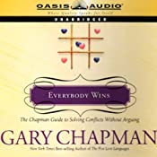 Everybody Wins: The Chapman Guide to Solving Conflicts Without Arguing | [Dr. Gary Chapman]