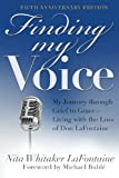 img - for Finding My Voice: My Journey Through Grief to Grace--Living with the Loss of Don LaFontaine, Fifth Anniversary Edition book / textbook / text book