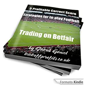 5 Profitable Correct Score Strategies For In-play Football Trading On Betfair (Betfair Football Trading)