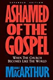 Image of Ashamed of the Gospel: When the Church Becomes Like the World
