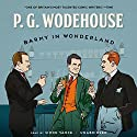 Barmy in Wonderland Audiobook by P. G. Wodehouse Narrated by Simon Vance