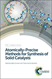 Atomically-Precise Methods for Synthesis of Solid Catalysts (RSC Catalysis Series)