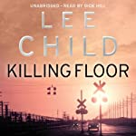 Killing Floor: Jack Reacher 1 (       UNABRIDGED) by Lee Child Narrated by Dick Hill