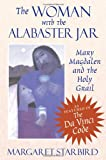 The Woman with the Alabaster Jar: Mary Magdalen and the Holy Grail (1879181037) by Starbird, Margaret