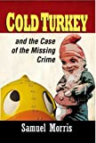 Samuel Morris Cold Turkey and the Case of the Missing Crime