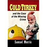 Cold Turkey and the Case of the Missing Crimeby Samuel Morris