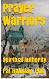 Prayer Warriors (Spiritual Authority Book 1)