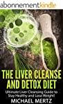 The Liver Cleanse and Detox Diet: Ult...