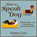 How to Speak Dog: Mastering the Art of Dog-Human Communication Audiobook by Stanley Coren Narrated by Rudy Sanda