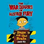The War Diaries of Alistair Fury: Bugs on the Brain | Jamie Rix