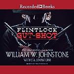 Flintlock: Gut-Shot | William W. Johnstone,J. A. Johnstone