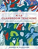 img - for K-12 Classroom Teaching: A Primer for the New Professionals (4th Edition) book / textbook / text book