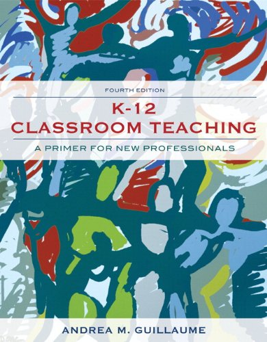 K-12 Classroom Teaching: A Primer for New Professionals...