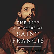 The Life and Prayers of Saint Francis of Assisi (       UNABRIDGED) by Wyatt North Narrated by David Glass