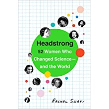 Headstrong: 52 Women Who Changed Science-and the World (       UNABRIDGED) by Rachel Swaby Narrated by Lauren Fortgang