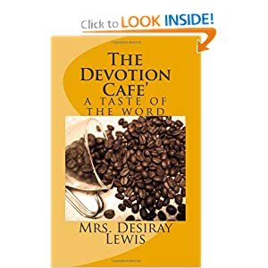 The Devotion Cafe': a taste of the word: Mrs Desiray E. Lewis: 9781466267626: Amazon.com: Books