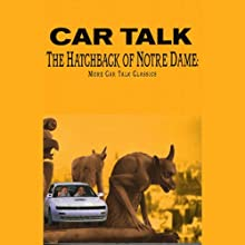 The Hatchback of Notre Dame: More Car Talk Classics  by Tom Magliozzi, Ray Magliozzi Narrated by Tom Magliozzi, Ray Magliozzi
