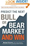 Predict the Next Bull or Bear Market...
