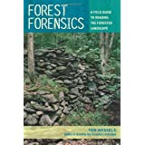 Forest Forensics: A Field Guide to Reading the Forested Landscape ~ Tom Wessels