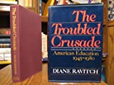 Troubled Crusade: American Education, 1945-80 (0465087566) by Ravitch, Diane