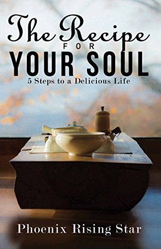 The Recipe for Your Soul: 5 Steps to a Delicious Life (Recipes For Your compare prices)