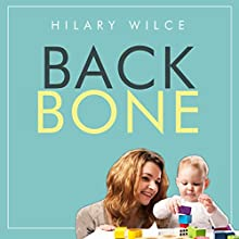 Backbone: How to Build the Character Your Child Needs to Succeed Audiobook by Hilary Wilce Narrated by Julie Maisey