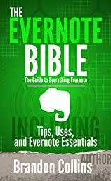 The Evernote Bible - The Guide to Everything Evernote, Including: Tips, Uses, and Evernote Essentials