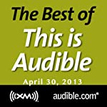 The Best of This Is Audible, April 30, 2013 | Kim Alexander