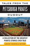 Tales from the Pittsburgh Pirates Dugout: A Collection of the Greatest Pirates Stories Ever Told (Tales from the Team)