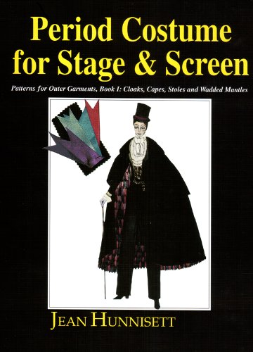 Period Costume for Stage & Screen: Patterns for Outer Garments : Cloaks, Capes, Stoles and Wadded Mantles